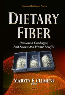 Dietary Fiber : Production Challenges, Food Sources & Health Benefits, Hardback Book