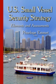 U.S. Small Vessel Security Strategy : Elements & Assessments, Hardback Book
