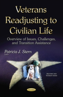 Veterans Readjusting to Civilian Life : Overview of Issues, Challenges & Transition Assistance, Paperback Book