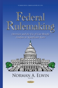 Federal Rulemaking : Overview & the Use of Cost-Benefit Analysis in Significant Rules, Hardback Book