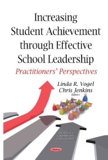 Increasing Student Achievement Through Effective School Leadership : Practitioners Perspectives, Hardback Book