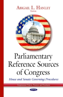 Parliamentary Reference Sources of Congress : House & Senate Governing Procedures, Hardback Book