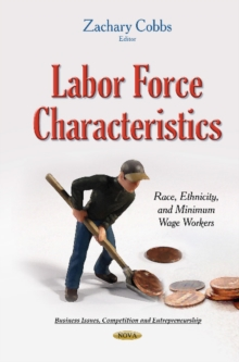 Labor Force Characteristics : Race, Ethnicity & Minimum Wage Workers, Hardback Book
