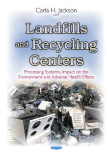 Landfills & Recycling Centers : Processing Systems, Impact on the Environment & Adverse Health Effects, Hardback Book