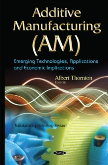 Additive Manufacturing (AM) : Emerging Technologies, Applications & Economic Implications, Hardback Book