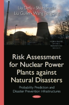 Risk Assessment for Nuclear Power Plants Against Natural Disasters : Probability Prediction & Disaster Prevention Infrastructures, Paperback / softback Book