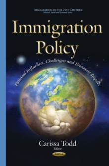 Immigration Policy : Political Influences, Challenges & Economic Impact, Paperback Book