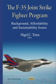 F-35 Joint Strike Fighter Program : Background, Affordability & Sustainability Issues, Hardback Book