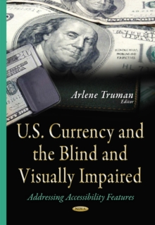 U.S. Currency & the Blind & Visually Impaired : Addressing Accessibility Features, Hardback Book