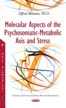 Molecular Aspects of the Psychosomatic-Metabolic Axis & Stress, Hardback Book