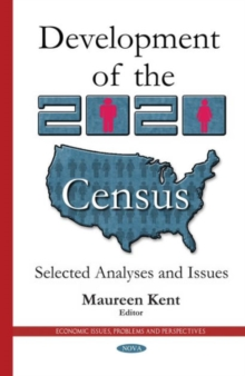Development of the 2020 Census : Selected Analyses & Issues, Hardback Book