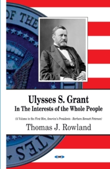 Ulysses S Grant : In the Interests of the Whole People, Hardback Book