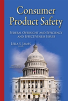 Consumer Product Safety : Federal Oversight & Efficiency & Effectiveness Issues, Hardback Book