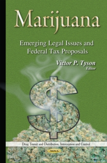 Marijuana : Emerging Legal Issues & Federal Tax Proposals, Hardback Book