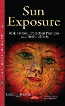 Sun Exposure : Risk Factors, Protection Practices & Health Effects, Paperback Book