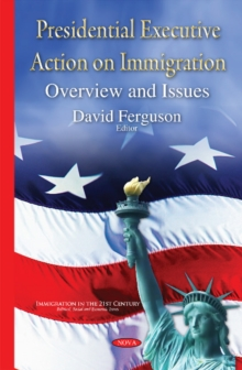 Presidential Executive Action on Immigration : Overview & Issues, Hardback Book
