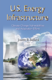 U.S. Energy Infrastructure : Climate Change Vulnerabilities & Adaptation Efforts, Hardback Book