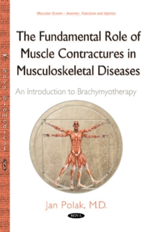 Fundamental Role of Muscle Contractures in Musculoskeletal Diseases : An Introduction to Brachymyotherapy, Hardback Book