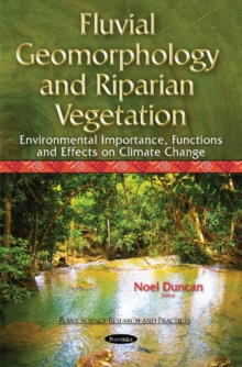 Fluvial Geomorphology & Riparian Vegetation : Environmental Importance, Functions & Effects on Climate Change, Paperback Book