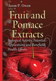 Fruit & Pomace Extracts : Biological Activity, Potential Applications & Beneficial Health Effects, Hardback Book