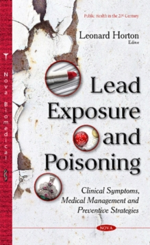 Lead Exposure & Poisoning : Clinical Symptoms, Medical Management & Preventive Strategies, Hardback Book
