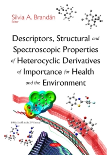 Descriptors, Structural & Spectroscopic Properties of Heterocyclic Derivatives of Importance for Health & the Environment, Hardback Book