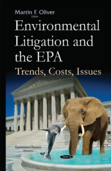 Environmental Litigation & the EPA : Trends, Costs, Issues, Hardback Book