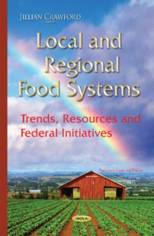 Local & Regional Food Systems : Trends, Resources & Federal Initiatives, Hardback Book
