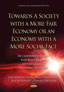 Towards A Society with a More Fair Economy or an Economy with a More Social Face : The Contribution of Scientific Social Knowledge to the Alternative Models of Socioeconomic Development, Hardback Book