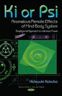 Ki or PSI - Anomalous Remote Effects of Mind-Body System : Biophysical Approach to Unknown Power, Hardback Book