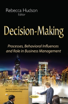 Decision-Making : Processes, Behavioral Influences & Role in Business Management, Paperback Book