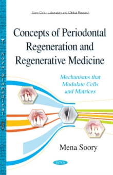 Concepts of Periodontal Regeneration & Regenerative Medicine : Mechanisms That Modulate Cells & Matrices, Paperback Book