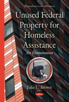 Unused Federal Property for Homeless Assistance : An Examination, Hardback Book