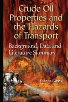 Crude Oil Properties & the Hazards of Transport : Background, Data & Literature Summary, Hardback Book
