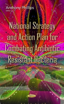 National Strategy & Action Plan for Combating Antibiotic Resistant Bacteria, Hardback Book