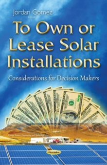 To Own or Lease Solar Installations : Considerations for Decision Makers, Paperback Book