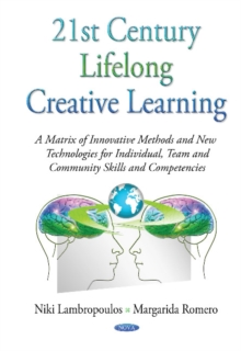 21st Century Lifelong Creative Learning : A Matrix of Innovative Methods & New Technologies for Individual, Team & Community Skills & Competencies, Hardback Book