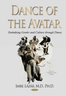 Dance of the Avatar : Embodying Gender & Culture Through Dance, Hardback Book