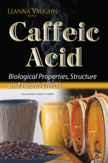 Caffeic Acid : Biological Properties, Structure & Health Effects, Hardback Book