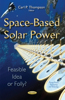 Space-Based Solar Power : Feasible Idea or Folly?, Paperback Book