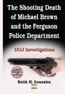 Shooting Death of Michael Brown & the Ferguson Police Department : Doj Investigations, Hardback Book