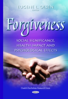 Forgiveness : Social Significance, Health Impact & Psychological Effects, Hardback Book