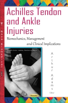Achilles Tendon & Ankle Injuries : Biomechanics, Management & Clinical Implications, Paperback Book