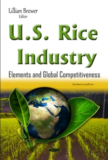U.S. Rice Industry : Elements & Global Competitiveness, Hardback Book
