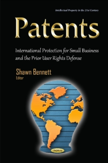 Patents : International Protection for Small Business & the Prior User Rights Defense, Hardback Book
