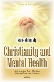 Christianity & Mental Health : Suffering, Joy, Inner Conflicts, Transcendence & Salvation, Hardback Book