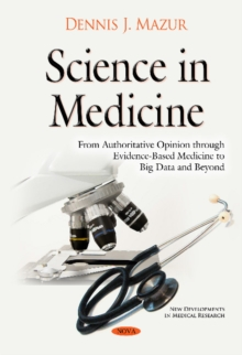 Science in Medicine : From Authoritative Opinion Through Evidence-Based Medicine to Big Data & Beyond, Hardback Book