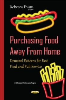 Purchasing Food Away from Home : Demand Patterns for Fast Food & Full-Service, Hardback Book