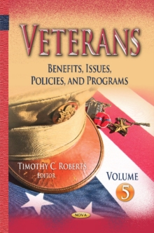 Veterans : Benefits, Issues, Policies, & Programs -- Volume 5, Hardback Book