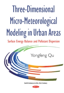 Three-Dimensional Micro-Meteorological Modeling in Urban Areas : Surface Energy Balance & Pollutant Dispersion, Hardback Book